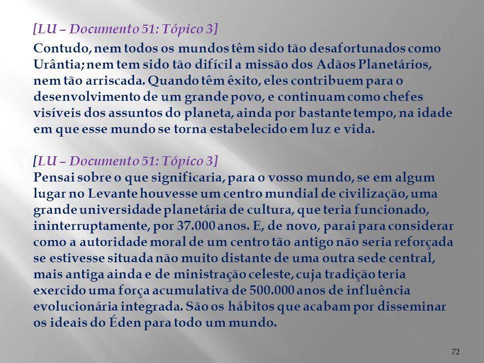 72 [LU – Documento 51: Tópico 3] Contudo, nem todos os mundos têm sido tão desafortunados como Urântia; nem tem sido tão difícil a missão dos Adãos Pl