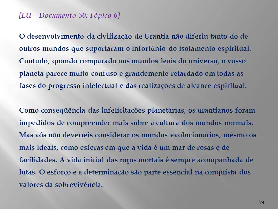73 [LU – Documento 50: Tópico 6] O desenvolvimento da civilização de Urântia não diferiu tanto do de outros mundos que suportaram o infortúnio do isol