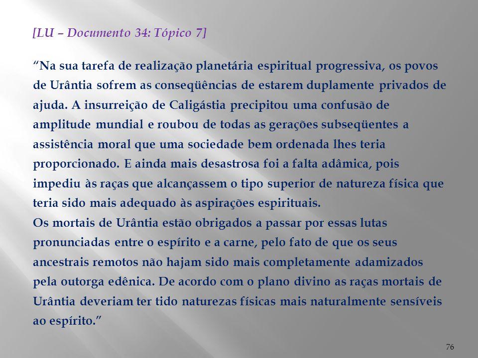 """76 [LU – Documento 34: Tópico 7] """"Na sua tarefa de realização planetária espiritual progressiva, os povos de Urântia sofrem as conseqüências de estare"""
