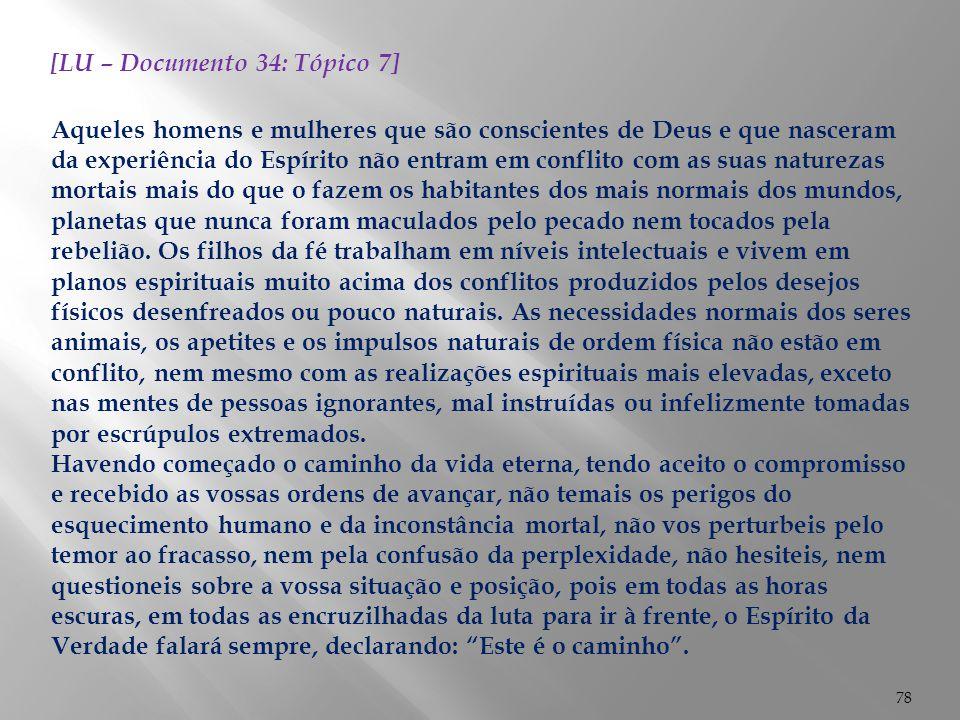 78 [LU – Documento 34: Tópico 7] Aqueles homens e mulheres que são conscientes de Deus e que nasceram da experiência do Espírito não entram em conflit