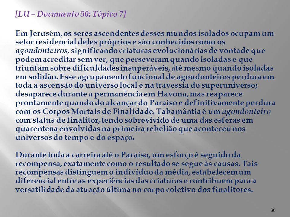 80 [LU – Documento 50: Tópico 7] Em Jerusém, os seres ascendentes desses mundos isolados ocupam um setor residencial deles próprios e são conhecidos c