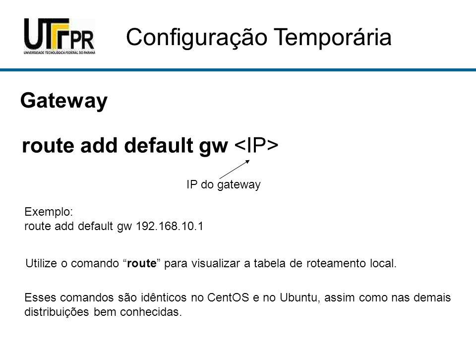 """Configuração Temporária Gateway route add default gw IP do gateway Exemplo: route add default gw 192.168.10.1 Utilize o comando """"route"""" para visualiza"""