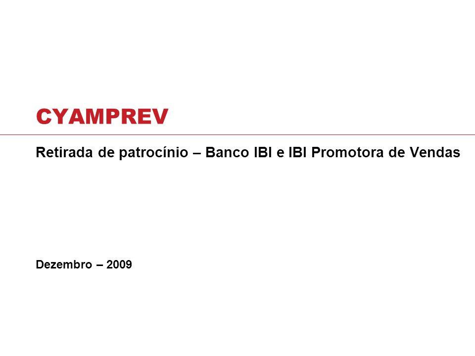 CYAMPREV Retirada de patrocínio – Banco IBI e IBI Promotora de Vendas Dezembro – 2009