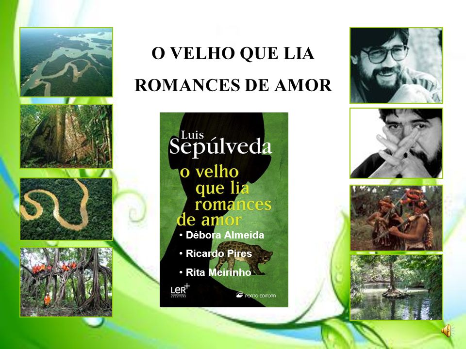 O VELHO QUE LIA ROMANCES DE AMOR • Débora Almeida • Ricardo Pires • Rita Meirinho