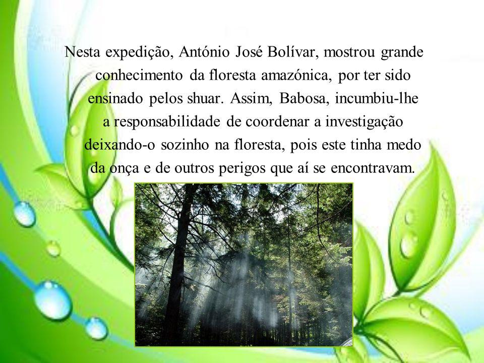 Nesta expedição, António José Bolívar, mostrou grande conhecimento da floresta amazónica, por ter sido ensinado pelos shuar.