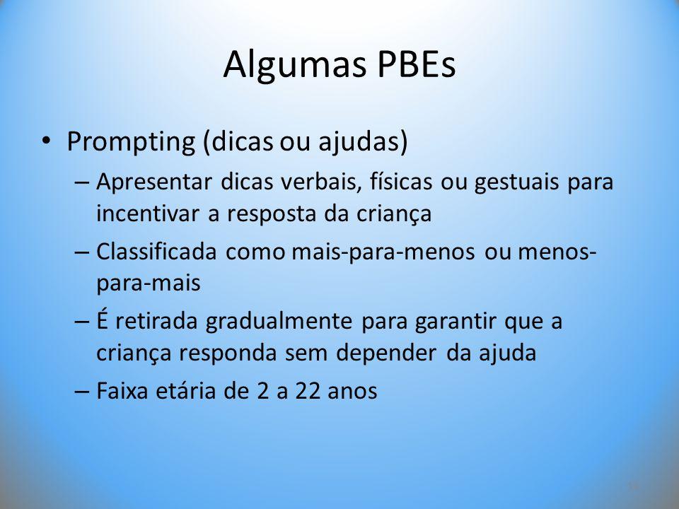 Algumas PBEs • Prompting (dicas ou ajudas) – Apresentar dicas verbais, físicas ou gestuais para incentivar a resposta da criança – Classificada como m