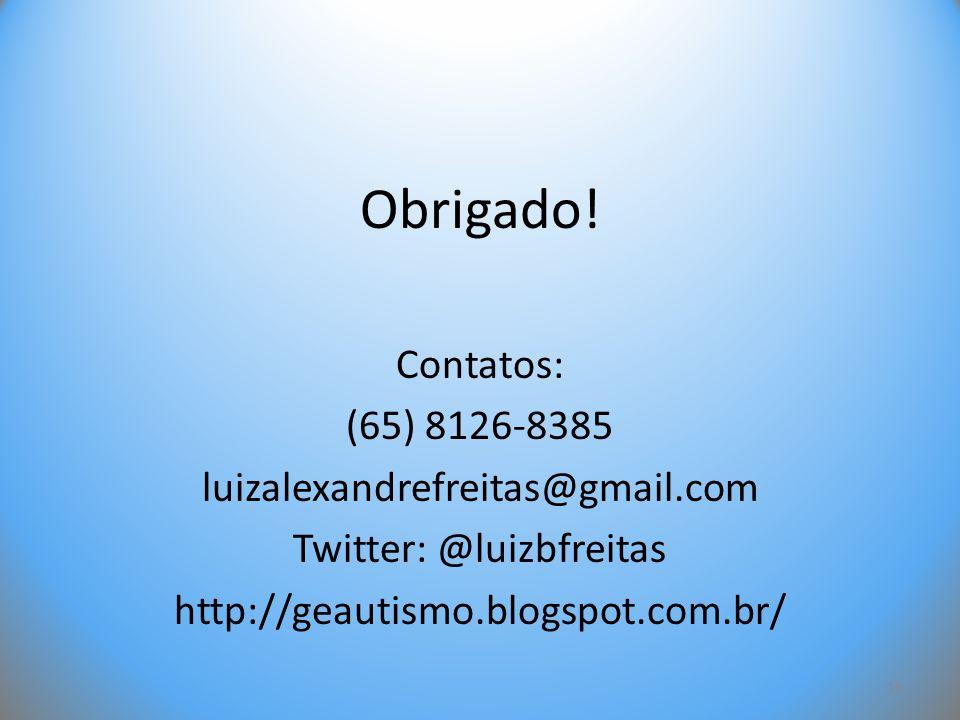 Obrigado! Contatos: (65) 8126-8385 luizalexandrefreitas@gmail.com Twitter: @luizbfreitas http://geautismo.blogspot.com.br/ 18