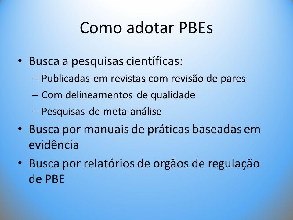 Como adotar PBEs • Busca a pesquisas científicas: – Publicadas em revistas com revisão de pares – Com delineamentos de qualidade – Pesquisas de meta-a
