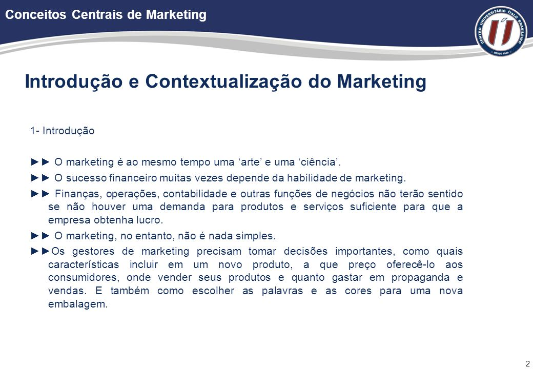 2 Introdução e Contextualização do Marketing 1- Introdução ►► O marketing é ao mesmo tempo uma 'arte' e uma 'ciência'.