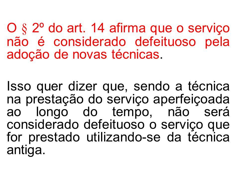 O § 2º do art.14 afirma que o serviço não é considerado defeituoso pela adoção de novas técnicas.