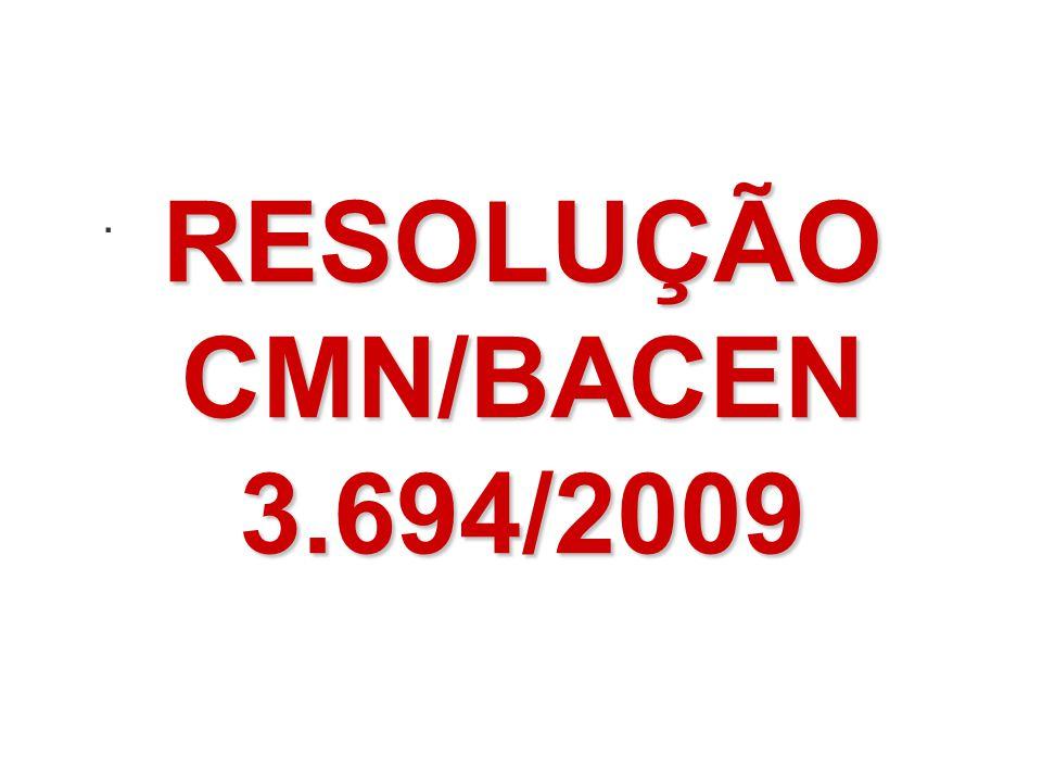 RESOLUÇÃO CMN/BACEN 3.694/2009.