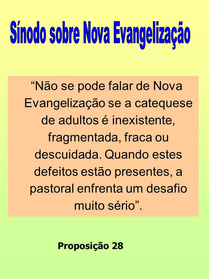 Não se pode falar de Nova Evangelização se a catequese de adultos é inexistente, fragmentada, fraca ou descuidada.
