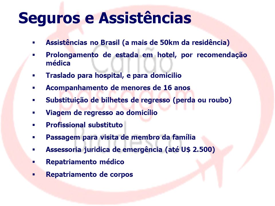 Seguros e Assistências  Assistências no Brasil (a mais de 50km da residência)  Prolongamento de estada em hotel, por recomendação médica  Traslado