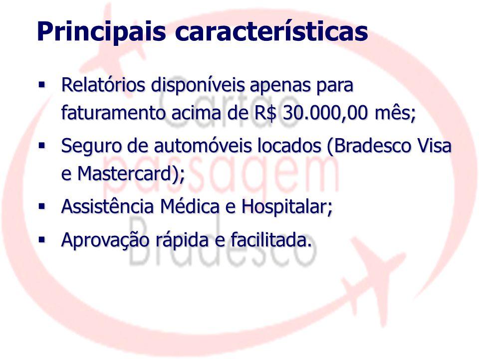 Principais características  Relatórios disponíveis apenas para faturamento acima de R$ 30.000,00 mês;  Seguro de automóveis locados (Bradesco Visa e