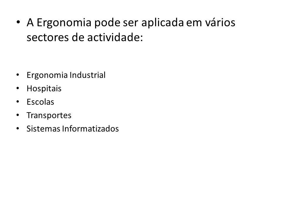 • A Ergonomia pode ser aplicada em vários sectores de actividade: • Ergonomia Industrial • Hospitais • Escolas • Transportes • Sistemas Informatizados