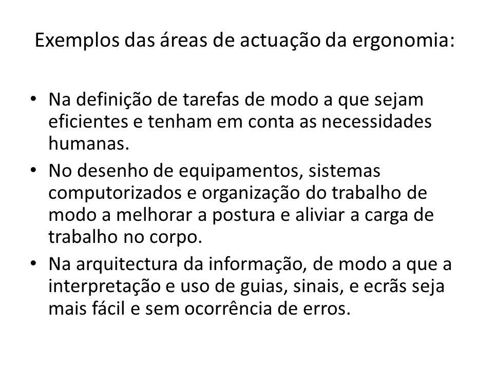 Exemplos das áreas de actuação da ergonomia: • Na definição de tarefas de modo a que sejam eficientes e tenham em conta as necessidades humanas. • No