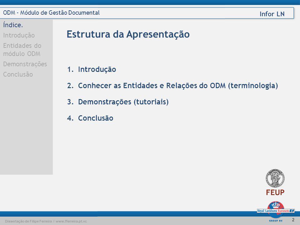 Dissertação de Filipe Ferreira // www.fferreira.pt.vc Infor LN Infor LN – Object Data Management Módulo de Gestão Documental Filipe Ferreira 8 de Març