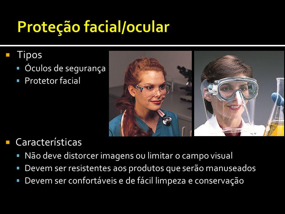  Tipos  Óculos de segurança  Protetor facial  Características  Não deve distorcer imagens ou limitar o campo visual  Devem ser resistentes aos p