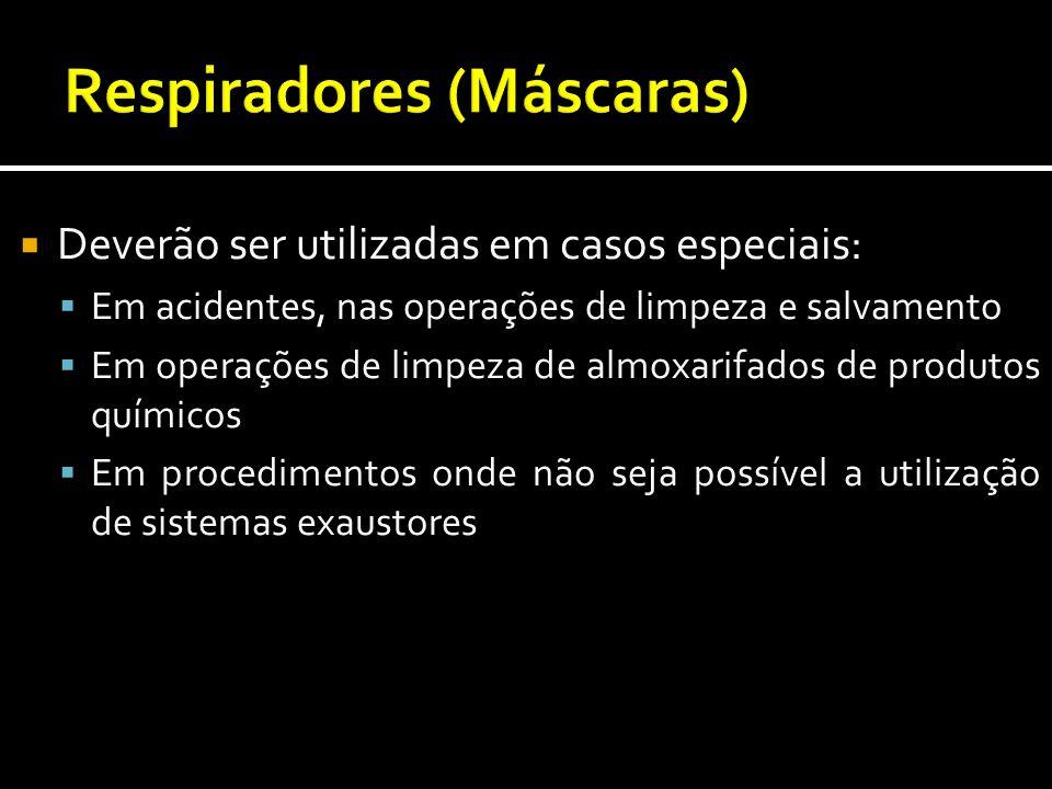  Deverão ser utilizadas em casos especiais:  Em acidentes, nas operações de limpeza e salvamento  Em operações de limpeza de almoxarifados de produ