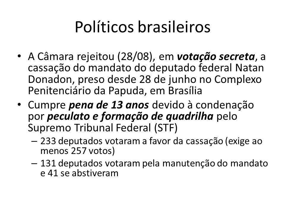 Políticos brasileiros • A Câmara rejeitou (28/08), em votação secreta, a cassação do mandato do deputado federal Natan Donadon, preso desde 28 de junh