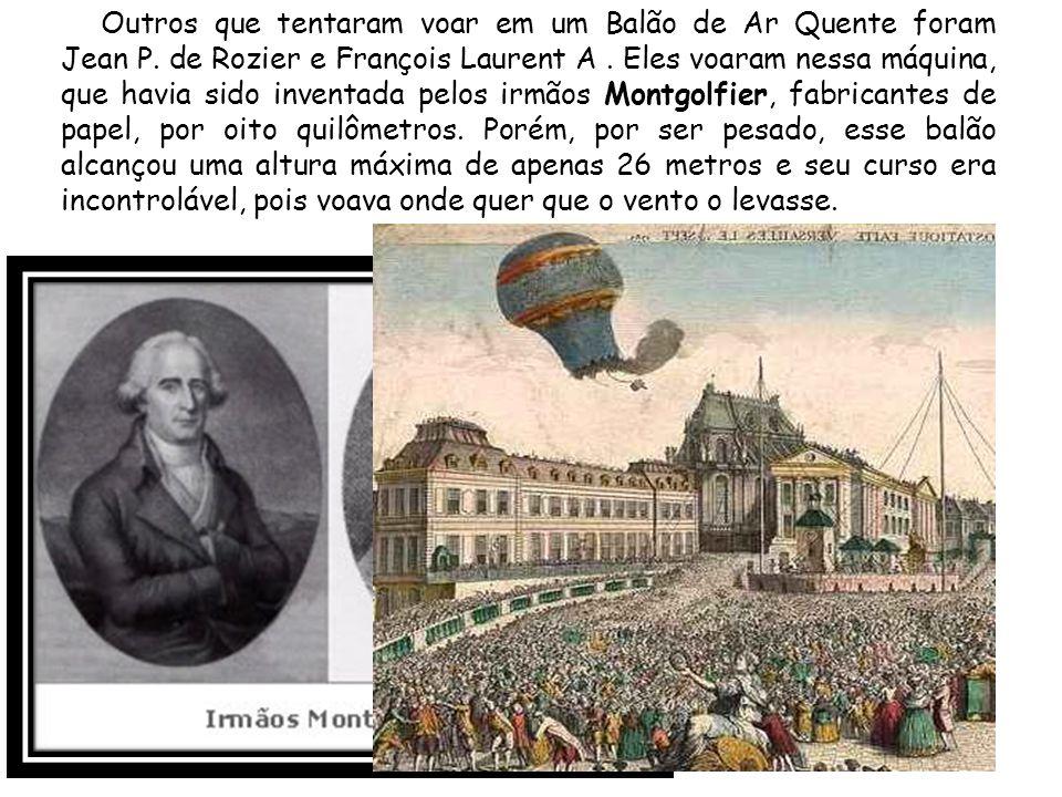 Outros que tentaram voar em um Balão de Ar Quente foram Jean P. de Rozier e François Laurent A. Eles voaram nessa máquina, que havia sido inventada pe