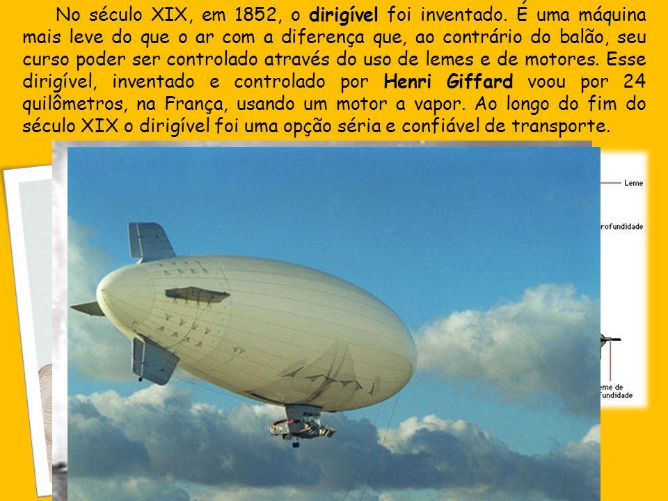 No século XIX, em 1852, o dirigível foi inventado. É uma máquina mais leve do que o ar com a diferença que, ao contrário do balão, seu curso poder ser