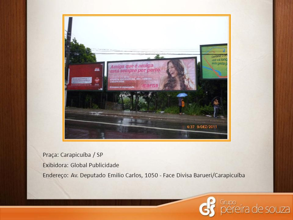 Praça: Carapicuíba / SP Exibidora: Global Publicidade Endereço: Av.