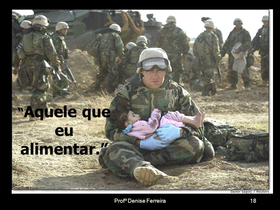 Profª Denise Ferreira17 O sábio homem refletiu e respondeu:
