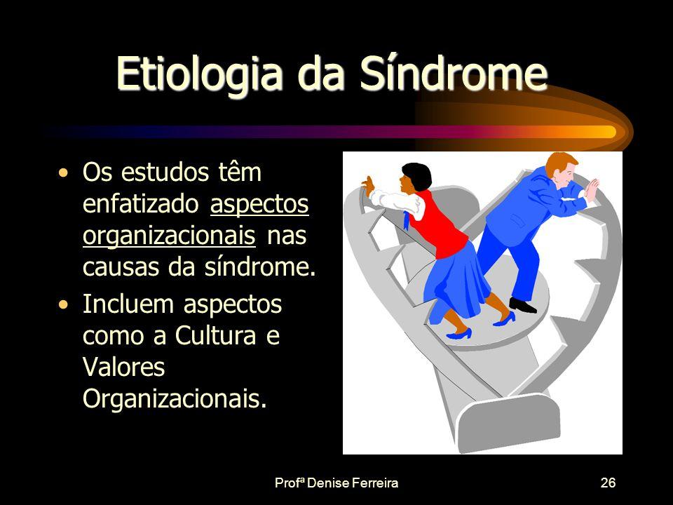 Profª Denise Ferreira25 Diagnóstico Diferencial Burnout •Defesa - desistência •Emoções – embotadas •Dano - emocional •Depressão- esperança •Desmoraliz