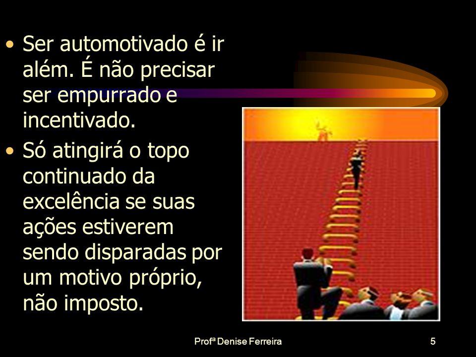 Profª Denise Ferreira4 Hierarquia das Necessidades Maslow Necessidade de Auto-realização Utilização dos talentos e potenciais Necessidade de Auto-esti