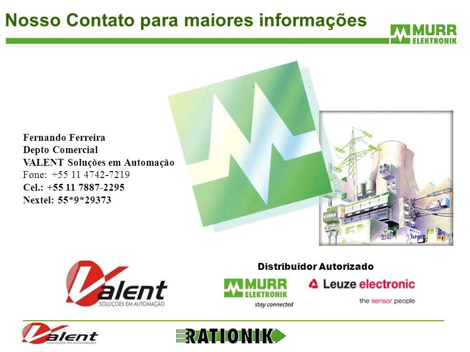 Nosso Contato para maiores informações Fernando Ferreira Depto Comercial VALENT Soluções em Automação Fone: +55 11 4742-7219 Cel.: +55 11 7887-2295 Ne