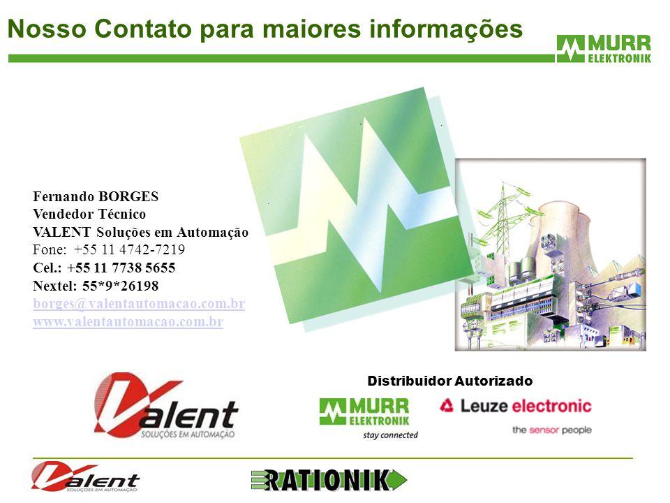 Nosso Contato para maiores informações Fernando BORGES Vendedor Técnico VALENT Soluções em Automação Fone: +55 11 4742-7219 Cel.: +55 11 7738 5655 Nex