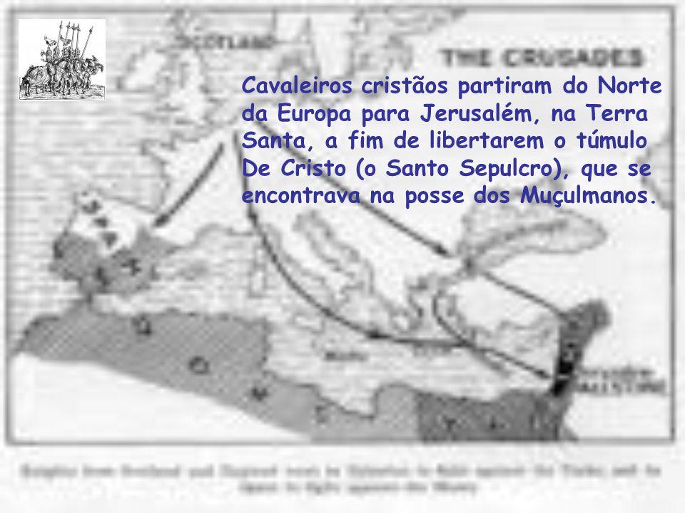 Cavaleiros cristãos partiram do Norte da Europa para Jerusalém, na Terra Santa, a fim de libertarem o túmulo De Cristo (o Santo Sepulcro), que se encontrava na posse dos Muçulmanos.