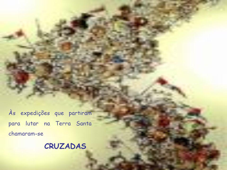 Às expedições que partiram para lutar na Terra Santa chamaram-se CRUZADAS