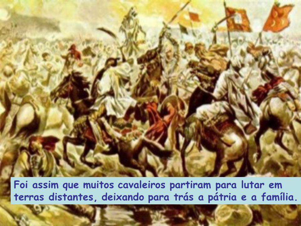 Foi assim que muitos cavaleiros partiram para lutar em terras distantes, deixando para trás a pátria e a família.