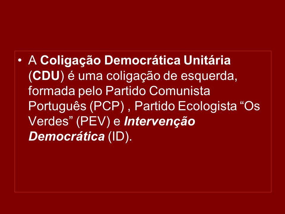 •A Coligação Democrática Unitária (CDU) é uma coligação de esquerda, formada pelo Partido Comunista Português (PCP), Partido Ecologista Os Verdes (PEV) e Intervenção Democrática (ID).