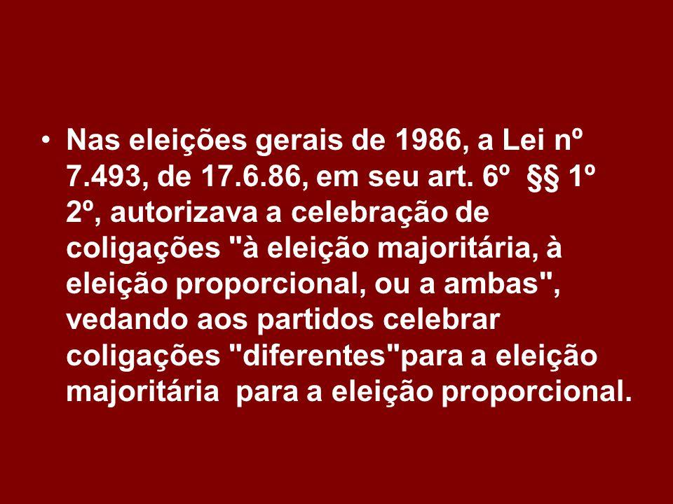 •Nas eleições gerais de 1986, a Lei nº 7.493, de 17.6.86, em seu art. 6º §§ 1º 2º, autorizava a celebração de coligações