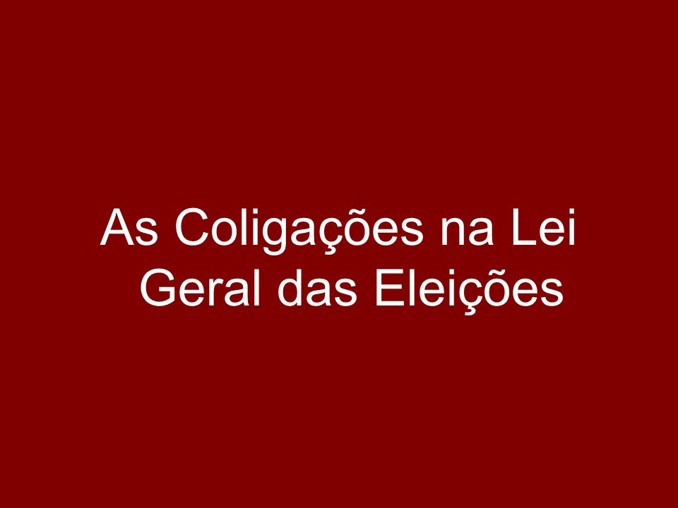 As Coligações na Lei Geral das Eleições