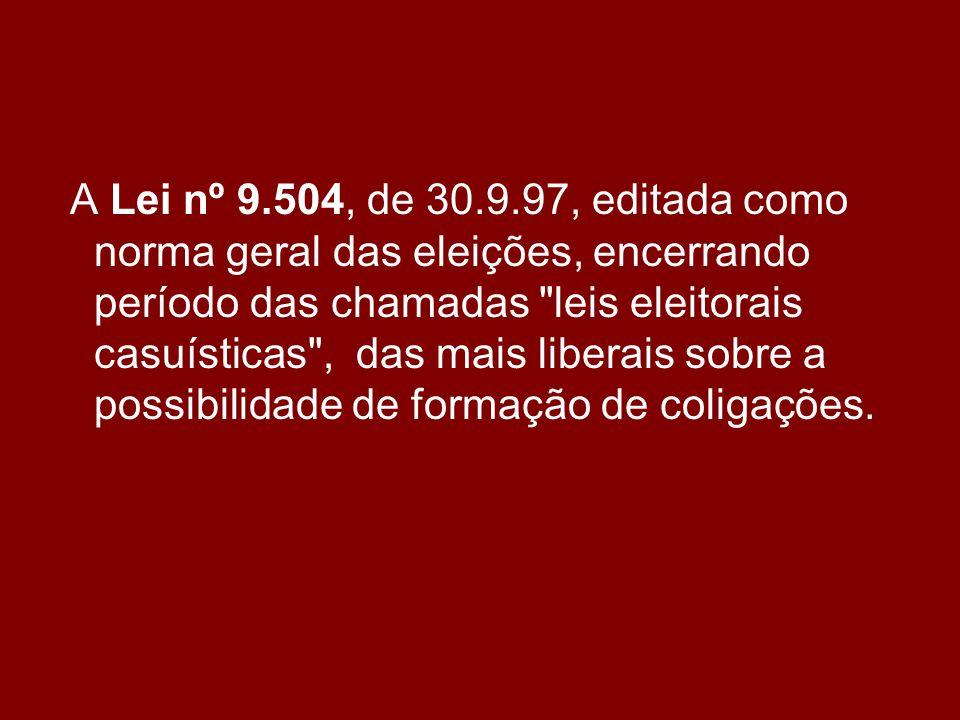 A Lei nº 9.504, de 30.9.97, editada como norma geral das eleições, encerrando período das chamadas leis eleitorais casuísticas , das mais liberais sobre a possibilidade de formação de coligações.