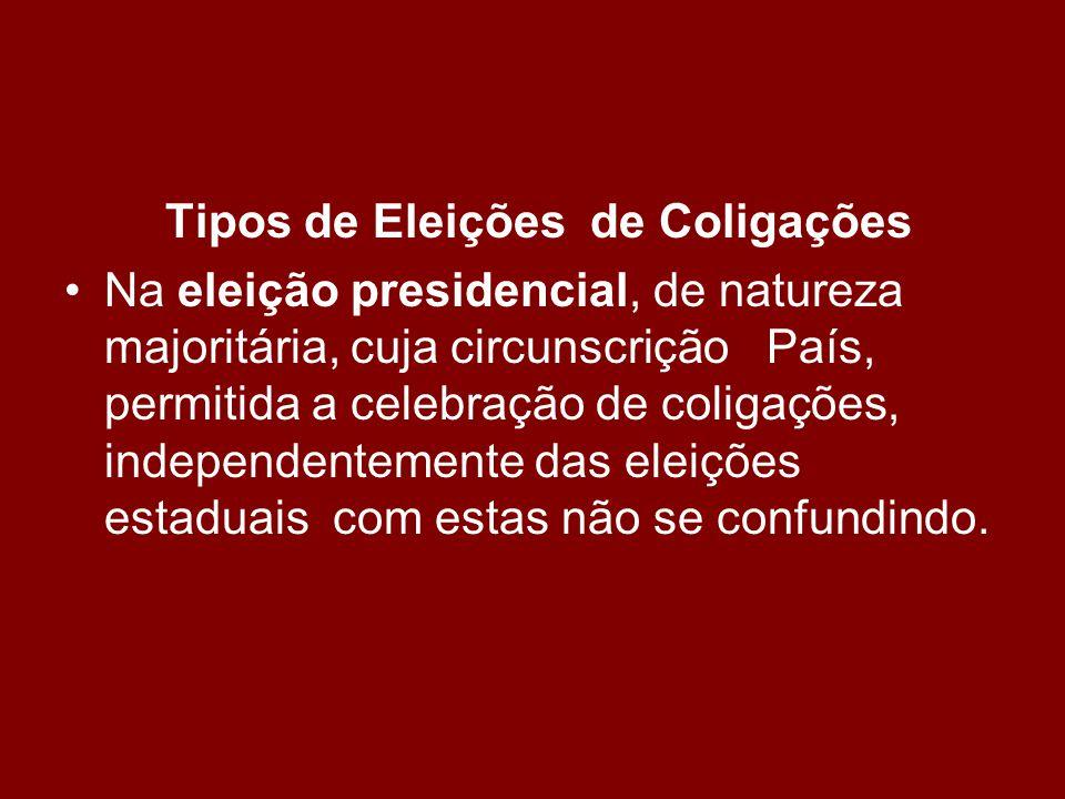 Tipos de Eleições de Coligações •Na eleição presidencial, de natureza majoritária, cuja circunscrição País, permitida a celebração de coligações, independentemente das eleições estaduais com estas não se confundindo.