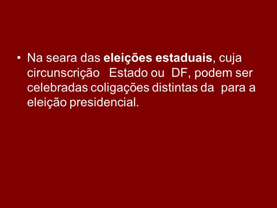 •Na seara das eleições estaduais, cuja circunscrição Estado ou DF, podem ser celebradas coligações distintas da para a eleição presidencial.