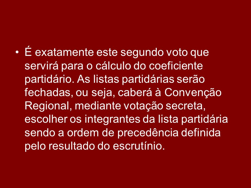 •É exatamente este segundo voto que servirá para o cálculo do coeficiente partidário. As listas partidárias serão fechadas, ou seja, caberá à Convençã