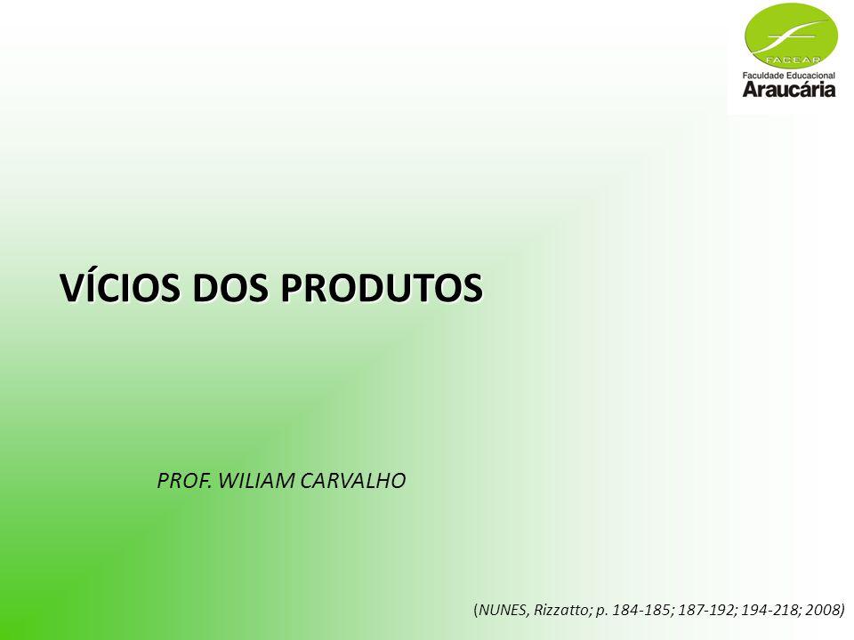 VÍCIOS DOS PRODUTOS PROF. WILIAM CARVALHO (NUNES, Rizzatto; p. 184-185; 187-192; 194-218; 2008)