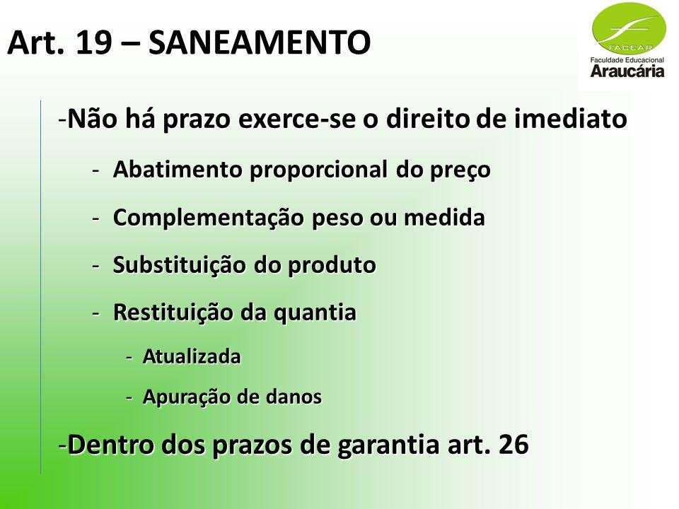 Art. 19 – SANEAMENTO -Não há prazo exerce-se o direito de imediato -Abatimento proporcional do preço -Complementação peso ou medida -Substituição do p