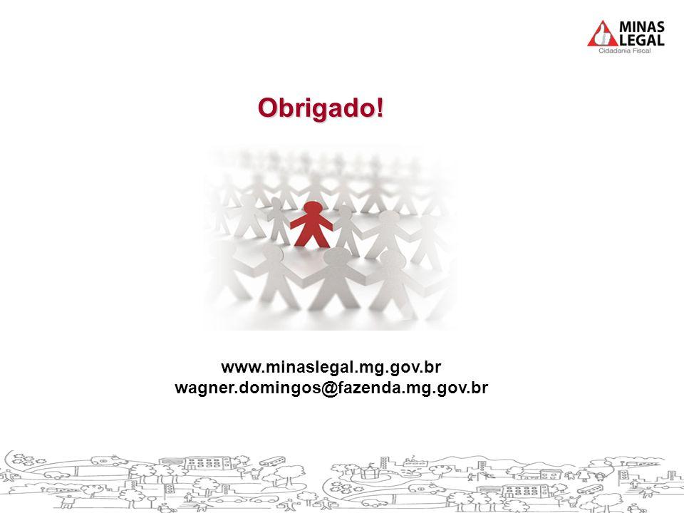 Obrigado! www.minaslegal.mg.gov.br wagner.domingos@fazenda.mg.gov.br