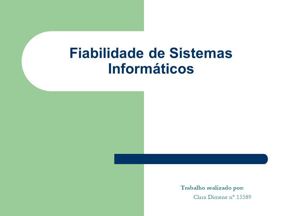 Fiabilidade de Sistemas Informáticos Trabalho realizado por: Clara Dimene nº 15589