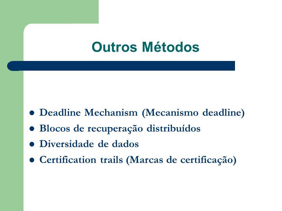Outros Métodos  Deadline Mechanism (Mecanismo deadline)  Blocos de recuperação distribuídos  Diversidade de dados  Certification trails (Marcas de