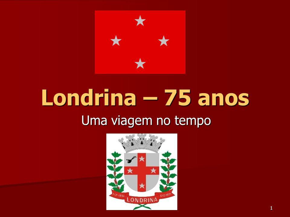 1 Londrina – 75 anos Uma viagem no tempo
