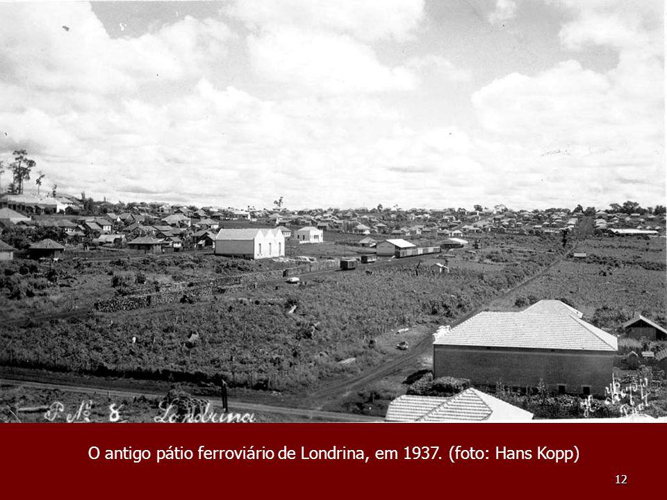12 O antigo pátio ferroviário de Londrina, em 1937. (foto: Hans Kopp)