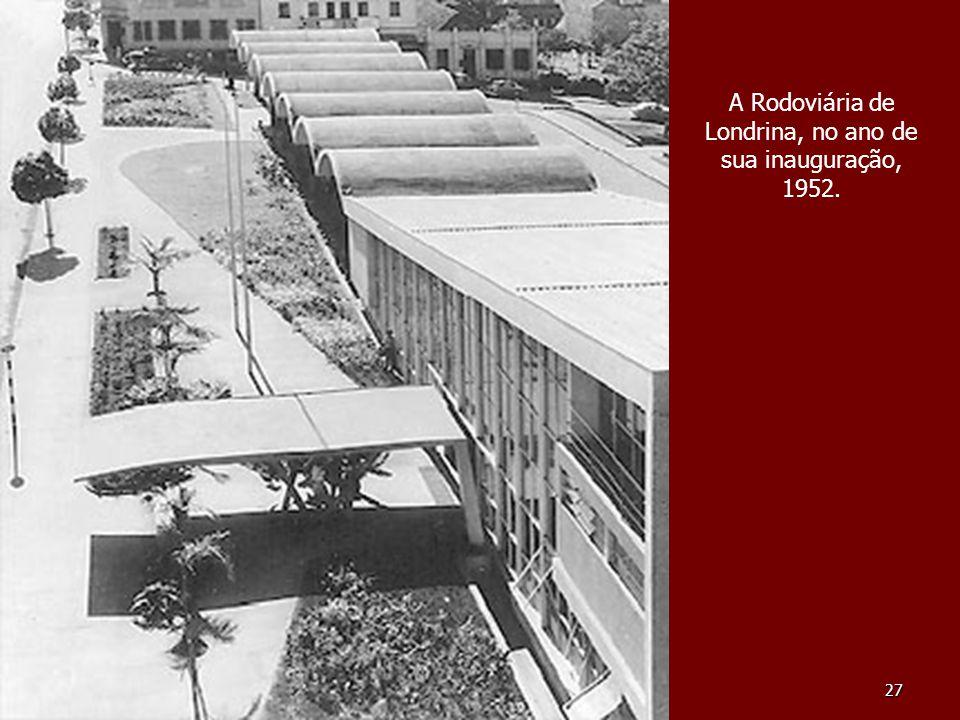 27 A Rodoviária de Londrina, no ano de sua inauguração, 1952.